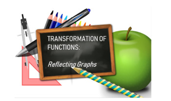 Disovering the Transformation of Functions - Reflecting Graphs