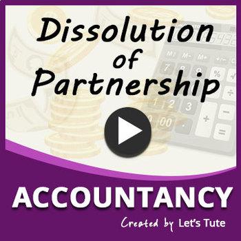 Dissolution of Partnership | Accounting | LetsTute Accountancy