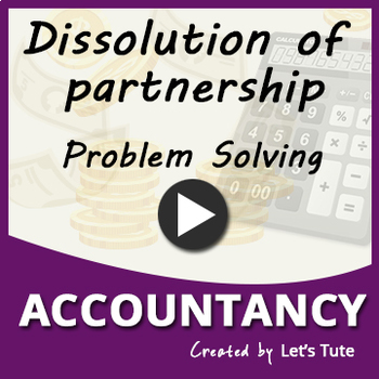 Accounts | Dissolution of Partnership - Problem Solving