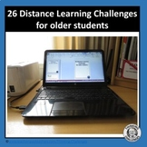 26 Distance Learning Activity Challenges for older students.