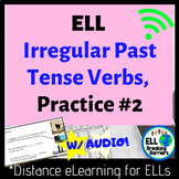 Distance Learning, ELL Irregular Past Tense Verb Practice #2
