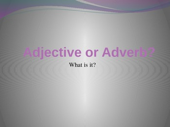 Distinguishing Between Adjectives and Adverbs Power Point Presentation