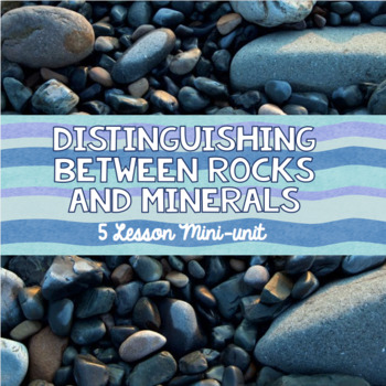 Distinguishing Between Rocks and Minerals: An Earth Science Mini-Unit