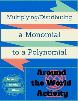 Multiplying (Distributing) a Monomial to a Polynomial Around the World Activity