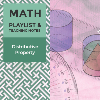 Distributive Property - Playlist and Teaching Notes
