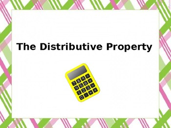 Distributive Property Powerpoint & Practice