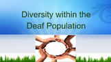 Diversity within the Deaf Population