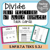 Divide Unit Fractions by Whole Numbers Task Cards (TEKS 5.3J and 5.NF.B.7a)