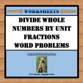 Divide Whole Numbers by Unit Fractions Word Problems (2 worksheets)