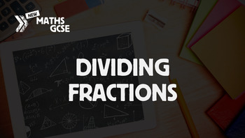 Dividing Fractions - Complete Lesson