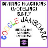 Dividing Fractions (Modeling)  5.NF.7 - Google JamBoard Activity