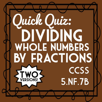 Dividing Fractions Quiz: Whole Number by Fraction, 5.NF.7B Assessment