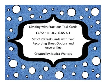 Dividing Fractions Task Cards (CCSS 5.NF.B.7; 6.NS.A.1)