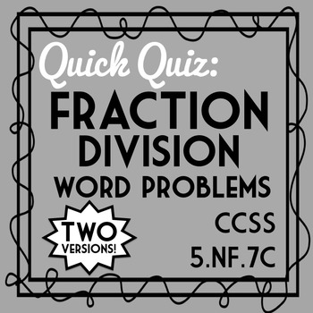 Dividing Fractions Word Problems Quiz, 5.NF.7C Assessment, 2 Versions Included!