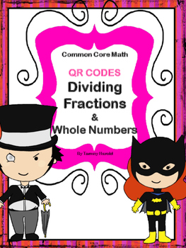 Dividing Fractions and Whole Numbers (with & without QR codes)