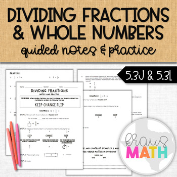 Dividing Fractions and Whole Numbers REVIEW- Notes and Practice (5.3J, 5.3L)