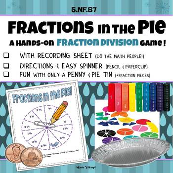 """Dividing """"Fractions in the Pie"""" Game! Hands-On Conceptual Division 5.NF.B7"""