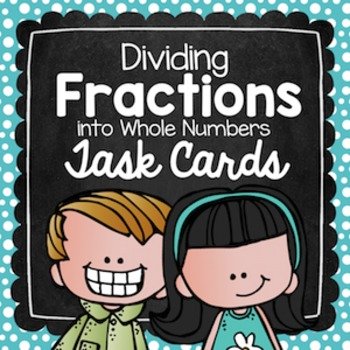 Dividing Fractions into Whole Numbers Task Cards for Centers & Scoot
