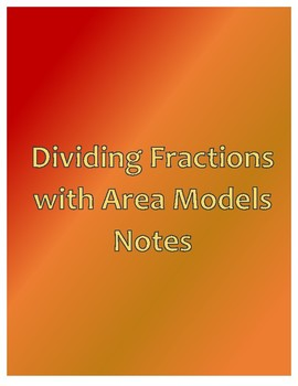 Dividing Fractions with Area Models Notes