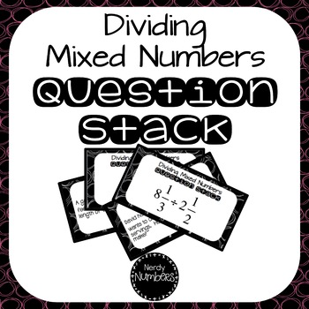 Dividing Mixed Numbers Question Stack Partner or Center Activity