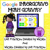 Dividing Unit Fractions and Wholes Google Classroom Activity TEKS 5.3J 5.3L
