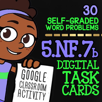 Dividing Whole Numbers by Unit Fractions Task Cards ★ Google Classroom ★ 5.NF.7b