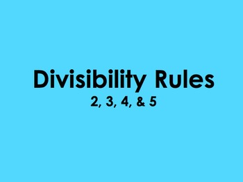 Divisibility Rules - 2, 3, 4, & 5 by Kelly Katz