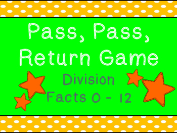 Division Facts  Game - Pass, Pass, Return