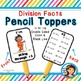 Division Facts Pencil Toppers (÷1 to ÷12)