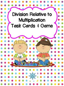 Division Relative to Multiplication Task Cards & Game 3.OA.6