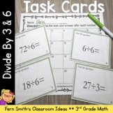 3rd Grade Go Math 7.4 & 7.6 Division Task Cards - Divide By 3 and 6