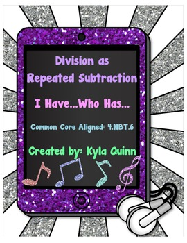 Division as Repeated Subtraction- I Have...Who Has... -Common Core 4.NBT.6