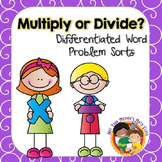 Multiply or Divide - Differentiated Word Problem Sorts