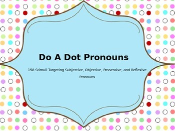 Do A Dot Activities: Subjective, Objective, Possessive, & Reflexive Pronouns