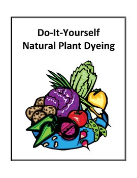 Do-It-Yourself Natural Plant Dyeing