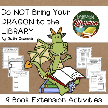 Do NOT Bring Your DRAGON to the LIBRARY by Julie Gassman 9 Activities