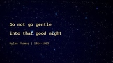 """""""Do Not Go Gentle Into That Good Night"""" by Dylan Thomas"""