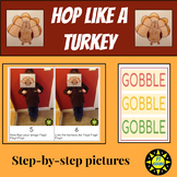 Hop Like A Turkey (Step by Step gross motor actions)