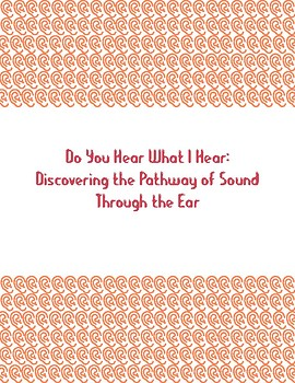 Do You Hear What I Hear: Discovering the Pathway of Sound Through the Ear