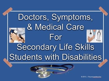 Doctors, Symptoms, & Medical Care for Secondary Life Skills Students