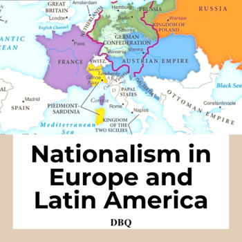 Document Based Question: Nationalism in the 19th Century-Europe & Latin America