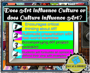 Does ART influence CULTURE or does CULTURE influence ART? Think, Debate, Decide!