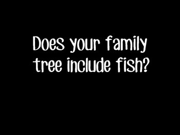 """""""Does Your Family Tree Include Fish?"""" Science Literacy, Research, and Writing"""