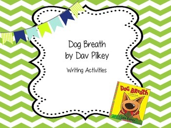 Dog Breath by Dav Pilkey - Writing Activities
