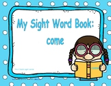 """Sight Word Practice Book and Emergent Reader-""""come"""""""