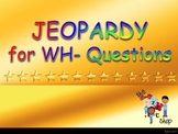 Jeopardy - WH- Questions