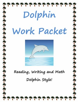 Dolphin Work Packet - Reading, Writing and Math