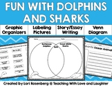 Dolphins and Sharks Graphic Organizers, Labeling, and Writing