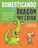 Domesticando al Dragon Interior: Un libro de colorear educativo