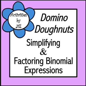 Domino Doughnuts: Simplifying & Factoring Binomial Expressions